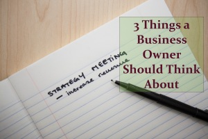 3 Things A Business Owner Should Think About