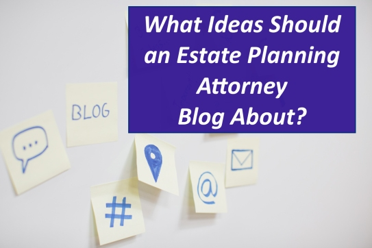 What Ideas Should an Estate Planning Attorney Blog About? Blog Post sticky-notes