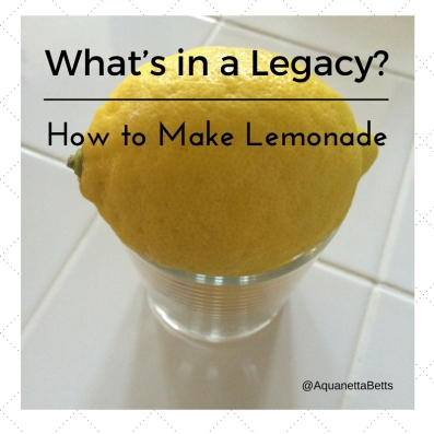 What's in a Legacy How to Make Lemonade - A. Betts Picture of Lemon 25Aug16